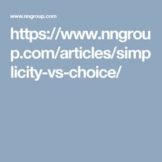 https://www.nngroup.com/articles/simplicity-vs-choice/