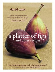 A Platter of Figs and Other Recipes [Hardcover] David Tanis (Author), Alice Waters (Foreword) Alice Waters, Best Cookbooks, Plum Cake, Other Recipes, Fig Recipes, Simple Recipes, So Little Time, Food Network Recipes, Gourmet