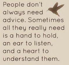Inspirational Picture Quotes...: People don't always need advice.