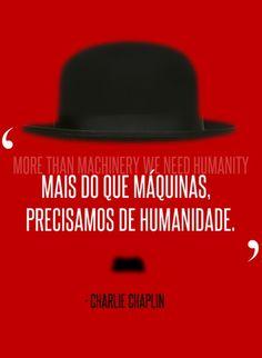 """""""Mais do que máquinas, precisamos de humanidade.""""  Charlie Chaplin"""