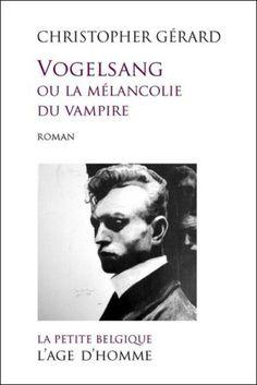 Vogelsang, ou, La mélancolie du vampire : roman / Christopher Gérard - Lausanne : L'Age d'homme, cop. 2012