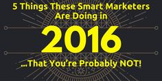 No one really cares about predictions, but EVERYONE wants to know what Smart Marketers are actually going to do, test and execute in 2016. Here are 5 areas you should focus on in 2016! via #BusinessBloomer  #marketing #business #marketingstats
