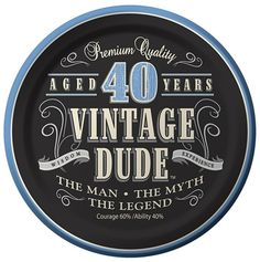 Kick Back and Celebrate With A Vintage Dude 40th Birthday!Like a fine wine that