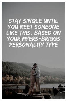 Stay Single Until You Meet Someone Like This, Based On Your Myers-Briggs Personality Type Myers Briggs Personalities, Myers Briggs Personality Types, The Right Person Quotes, Meeting Someone, Enfp, Life Motivation, Kiss, Love, Amor