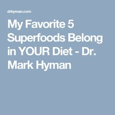 My Favorite 5 Superfoods Belong in YOUR Diet - Dr. Mark Hyman