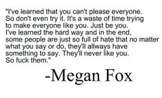 Never thought I would agree with Megan Fox on anything, but this quote is wonderful!