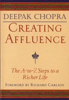 """""""Creating Affluence: The A-to-Z Steps to a Richer Life"""" by Deepak Chopra"""