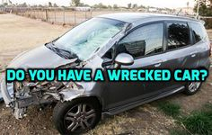 Have A Wrecked Car? Get A Guaranteed Cash Offer Here ->