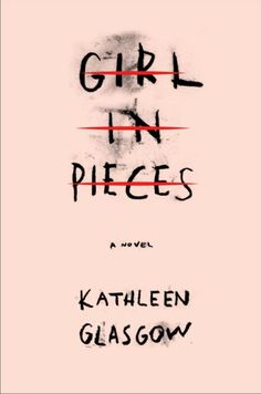 Girl in Pieces by Kathleen Glasgow | 28 YA Books Everyone Should Read