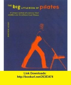 The Big Little Book of Pilates Reshape Your Body and Change Your Life--the Pilates Way Lesley Ackland , ISBN-10: 0007170629  ,  , ASIN: B000H2N97M , tutorials , pdf , ebook , torrent , downloads , rapidshare , filesonic , hotfile , megaupload , fileserve