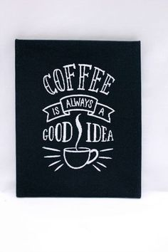 Coffee Is Always A Good Idea Embroidered Art