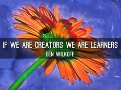 If We Are Creators, We are Learners: Created with Haiku Deck