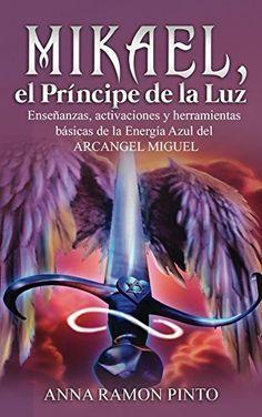 Mikael, el Príncipe de la Luz: Herramientas básicas del Arcángel Miguel de Anna Ramon  Pinto y otros, http://www.amazon.es/dp/B01N76FYA3/ref=cm_sw_r_pi_dp_x_zWJGzb313B9VM
