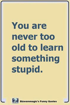 Top 14 Funny Quotes From Sarcasm Quotes, Witty Quotes, Old Quotes, Wisdom Quotes, Great Quotes, Quotes To Live By, Life Quotes, Inspirational Quotes, Short Funny Quotes
