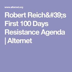 Robert Reich's First 100 Days Resistance Agenda   Alternet
