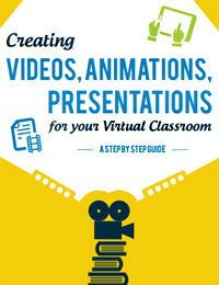 Creating Videos, Animations, Presentations for your Virtual Classroom - A Step by Step Guide