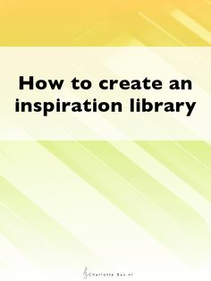 How to create an inspiration library • CharlotteBax.nl