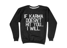 If karma doesn't kill you.. I will!