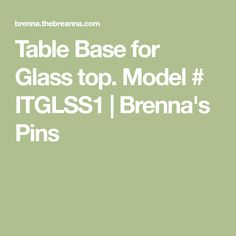 Table Base for Glass top. Modern Table Legs, Base, Model, Top, Scale Model, Pattern, Models, Crop Tee