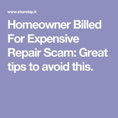Homeowner Billed For Expensive Repair Scam: Great tips to avoid this.