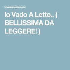 Io Vado A Letto.. ( BELLISSIMA DA LEGGERE! )