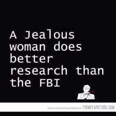 Uma mulher ciumenta investiga melhor do que o FBI. (fato!)