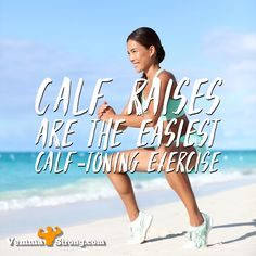 Calf raises are the easiest calf-toning exercise.