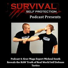 Podcast 4: Krav Maga Expert Michael South Reveals the Raw Truth of Real World Self Defense Tactics