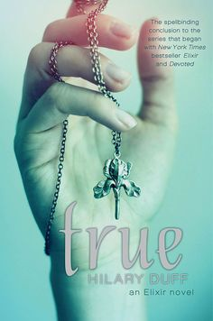 Cover Reveal: True (Elixir, #3) by Hilary Duff. Coming 4/16/13