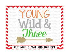 Young Wild and Three Svg, 3rd Birthday, Three year old, Svg-Dxf-Png-Eps, Cutting File For Cricut/ Cameo, Silhouette Files, Svg Download