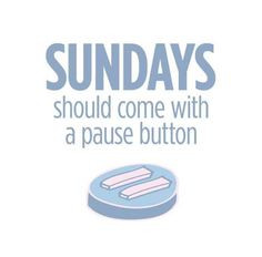 Sundays should come with a pause button!