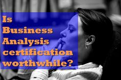 Is Business Analysis certification Worthwhile
