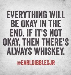 There is always whisky. Favorite Quotes, Best Quotes, Funny Quotes, Earl Dibbles Jr Quotes, Whiskey Quotes, Bourbon Quotes, Quotes To Live By, Life Quotes, Whiskey Girl