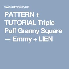 PATTERN + TUTORIAL Triple Puff Granny Square — Emmy + LIEN