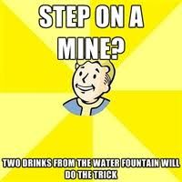 Step on a mine? Drink from a water fountain or drink a Nuka Cola. Fallout logic