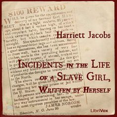 Incidents in the Life of a Slave Girl, Written by Herself by Harriet Jacobs
