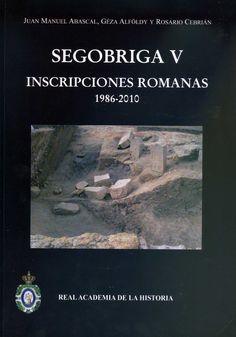 """""""Segobriga V: Inscripciones romanas (1986-2010)"""", de Juan Manuel Abascal, Gèza Alföldy y Rosario Cebrián, publicado por la Real Academia de la Historia. Leer reseña: http://epigraphia.hypotheses.org/36"""