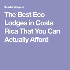 The Best Eco Lodges in Costa Rica That You Can Actually Afford