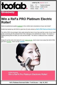 Put The ReFa Pro Platinum Electronic Roller, a solar powered skin tightening beauty device, into TooFab.com for a giveaway August 2012