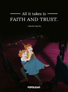 "Pin for Later: These 42 Disney Quotes Are So Perfect They'll Make You Cry  ""All it takes is faith and trust."" — Peter Pan, Peter Pan"