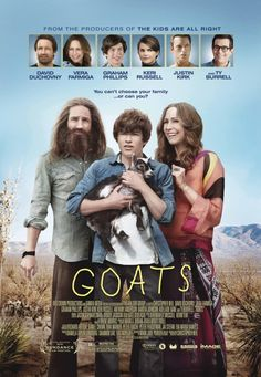 Goats co-stars David Duchovny as the head billy-goat rutting with his doe and nature paramour (Vera Farmiga) while  dispensing feta  wisdom to her clean-cut prep school bound son (Graham Phillips)– the same school where his estranged father was a star student (Ty Burrell).  It is based on the coming of age novel by Mark Jude Poirier. The novice director, Christopher Neil is Francis Ford Coppola's brother-in-law.  The film also stars Keri Russell and Justin Kirk.  Goats opens limited August 1...