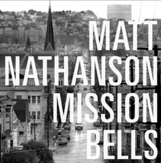 Matt Nathanson's Mission Bells - a video ode to San Francisco, and the first single off what I hope will be a great album July 16!