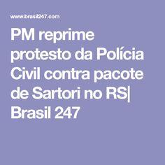PM reprime protesto da Polícia Civil contra pacote de Sartori no RS| Brasil 247