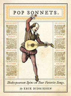 Pop songs translated into Shakespeare. It would be fun to give students a bunch of these and have them match them or translate them and then have them take a stab at turning a song they like into a sonnet. A good fun way to teach students iambic pentameter and the structure of sonnets. jj