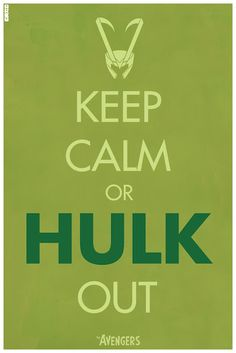 Keep Calm or Hulk out! lololol this is the first one that i've actually appreciated.