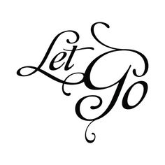 Let Go - of what you think life should look like and simply live your every day with as much contentment as possible
