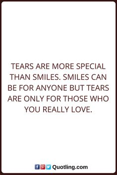 Tears Quotes Tears are more special than smiles. Smiles can be for anyone but tears are only for those who you really love. Tears Quotes, You Really, Thoughts, Love, Math, Sayings, Amor, Lyrics, Math Resources