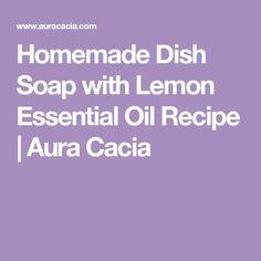 Homemade Dish Soap with Lemon Essential Oil Recipe   Aura Cacia