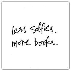 Less selfies. More books.