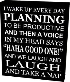 Earth de Fleur Homewares - I wake up every day planning to be productive....Word Quote Sign